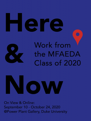Here & Now: Work by the MFAEDA Class of 2020 Online Exhibit